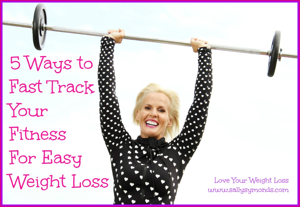 5 Ways to Fast Track Your Fitness For Easy Weight Loss