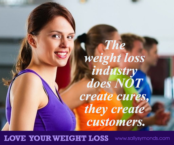 The weight loss industry does NOT create cures they create customers