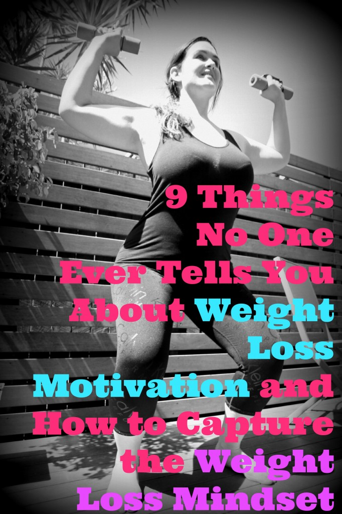 9 Things No One Ever Tells You about Weight Loss Motivation and How to Capture the Weight Loss Mindset