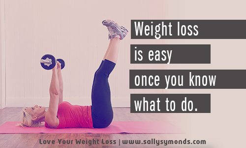 Weight loss is easy - once you know what to do.