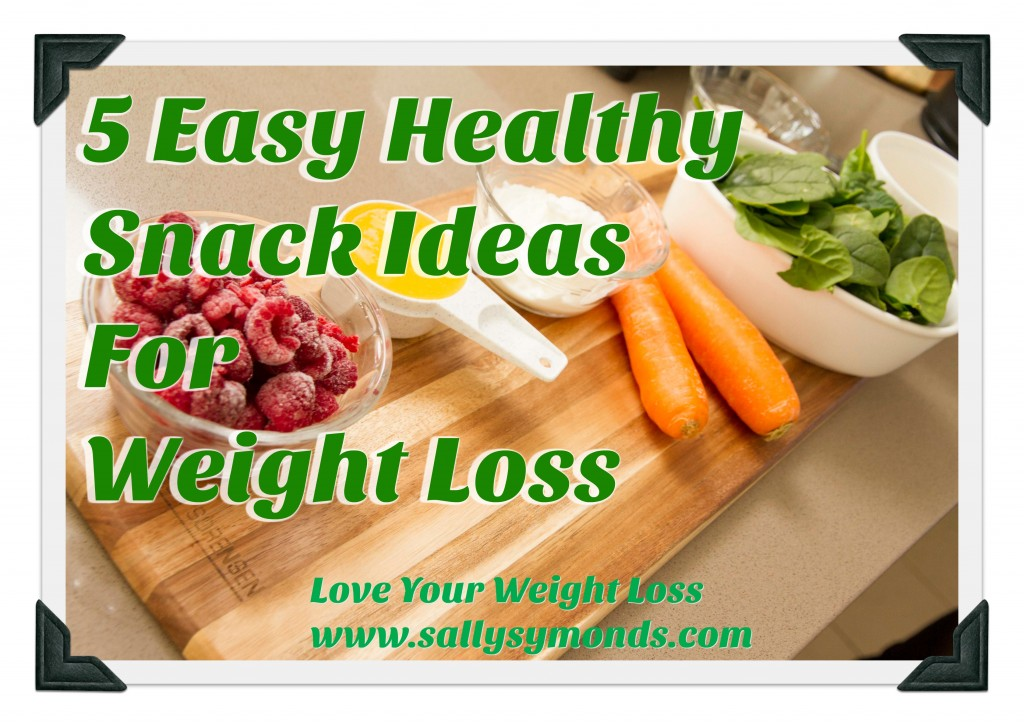 5 easy healthy snack ideas for weight loss sally symonds