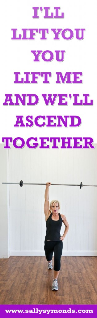 I'll Lift You You lift me And we'll ascend together