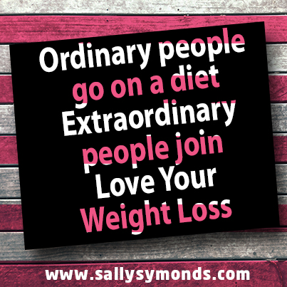 Ordinary people goOnADiet Extraordinary people join Love Your Weight Loss