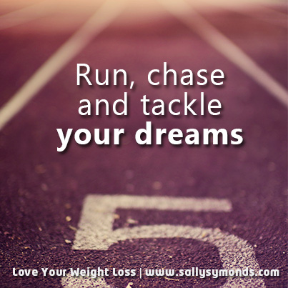 Run, chase and tackle your dreams