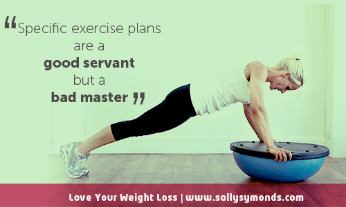 Specific exercise plans are a good servant, but a bad master