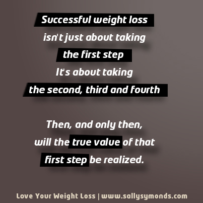 Successful weight loss isn't just about taking the first step. It's about taking the second, third and fourth