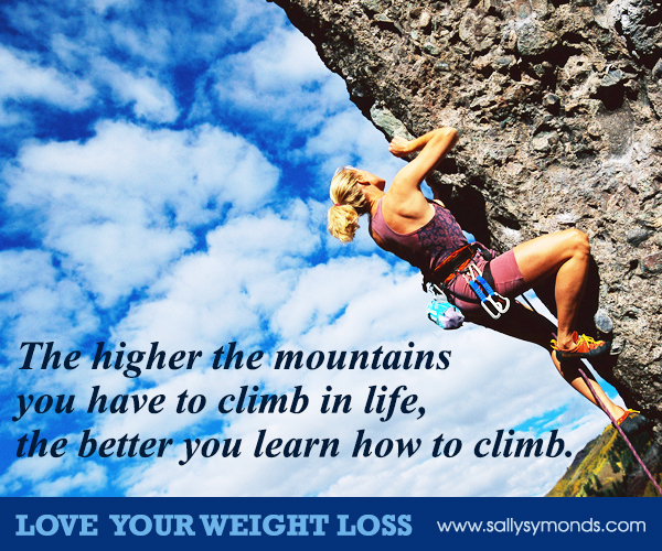 The higher the mountains you have to climb in life, the better you learn how to climb
